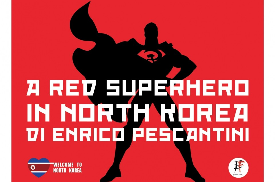 A Red Superhero in North Korea – Enrico Pescantini